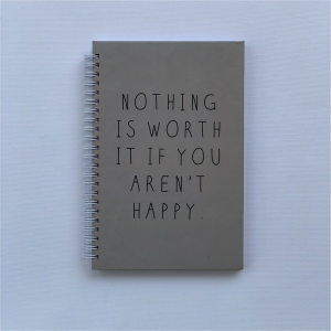 """'Nothing is worth it if you aren't happy"""" - A5 Hard Cover Notebook"""